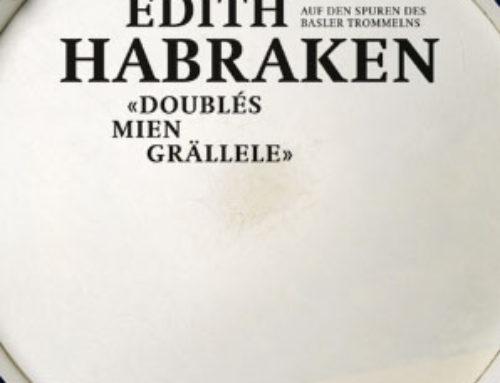 Edith Habraken: «Doublés mien grällele» Auf den Spuren des Basler Trommelns